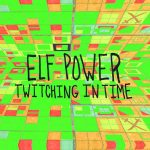 Elf Power – Twitching In Time (2017) 320 kbps