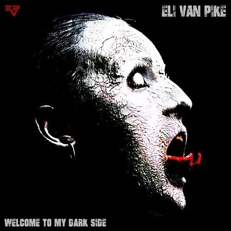 Eli Van Pike - Welcome To My Dark Side (2017) 320 kbps