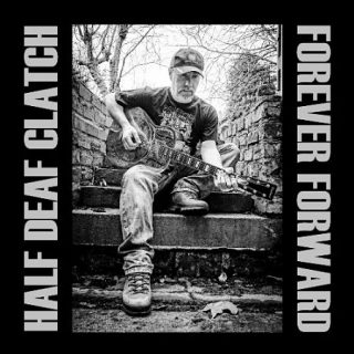 Half Deaf Clatch - Forever Forward (2017) 320 kbps