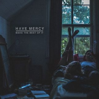 Have Mercy - Make The Best Of It (2017) 320 kbps