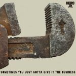 Hero Jr. – Sometimes You Just Gotta Give It the Business (2017) 320 kbps (transcode)