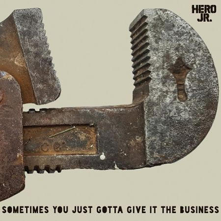 Hero Jr. - Sometimes You Just Gotta Give It the Business (2017)