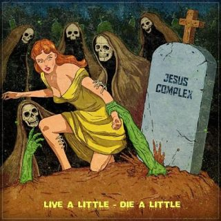 Jesus Complex - Live A Little - Die A Little (2017) 320 kbps
