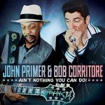 John Primer & Bob Corritore – Ain't Nothing You Can Do! (2017) 320 kbps