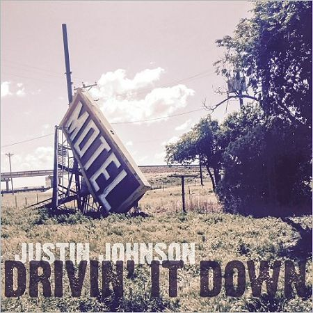 Justin Johnson - Drivin' It Down (2 CD) (2017) 320 kbps