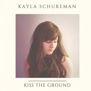 Kayla Schureman - Kiss The Ground (2017) 320 kbps