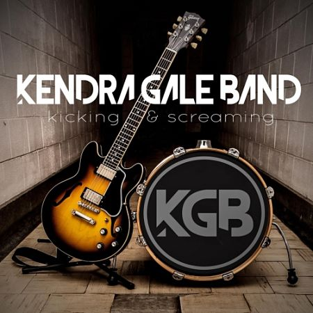 Kendra Gale Band - Kicking & Screaming (2017) 320 kbps