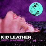 Kid Leather - Soft Machine (2017) 320 kbps
