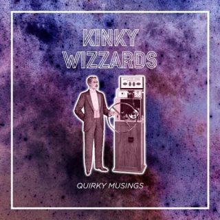 Kinky Wizzards - Quirky Musings (2017) 320 kbps