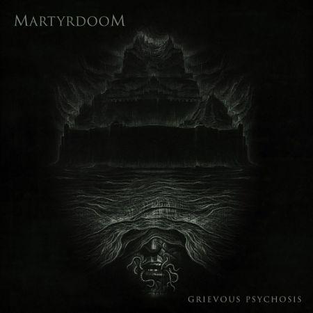 Martyrdoom - Grievous Psychosis (2017) 320 kbps