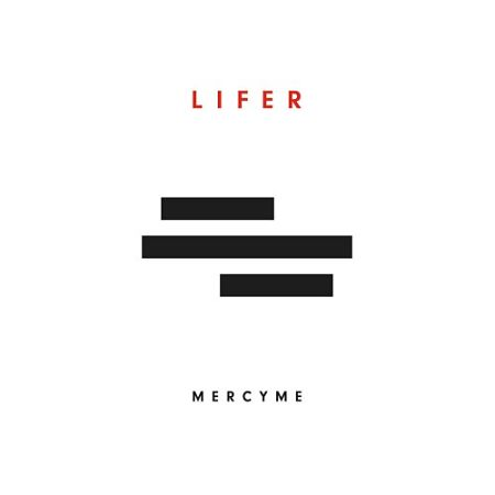 MercyMe - Lifer (2017) 320 kbps