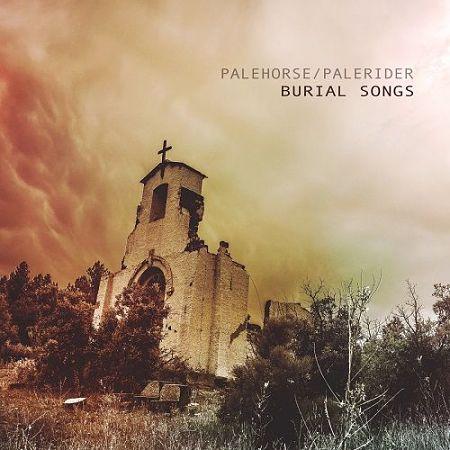 Palehorse/Palerider - Burial Songs (2017) 320 kbps