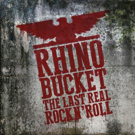 Rhino Bucket - The Last Real Rock N' Roll (2017) 320 kbps