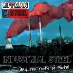 Riffman & Steel – Industrial Steel and the Roots of Metal (2017) 320 kbps