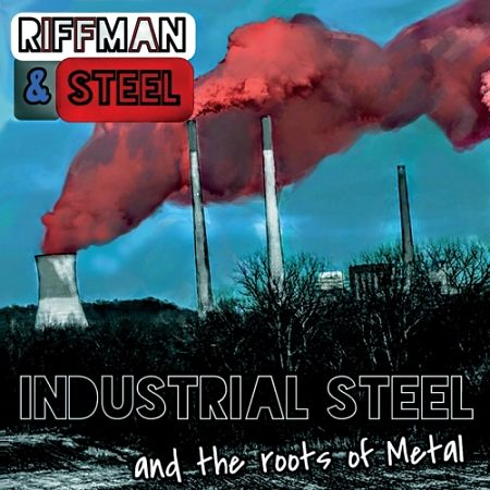 Riffman & Steel - Industrial Steel and the Roots of Metal (2017) 320 kbps
