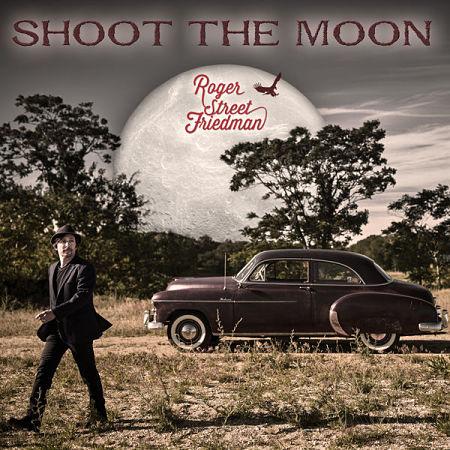 Roger Street Friedman - Shoot The Moon (2017) 320 kbps