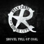 Ryan Chrys & The Rough Cuts – Shovel Full of Coal (2017) 320 kbps