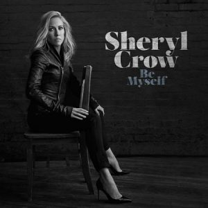 Sheryl Crow - Be Myself (2017) 320 kbps