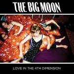 The Big Moon – Love In The 4th Dimension (2CD) (2017) 320 kbps