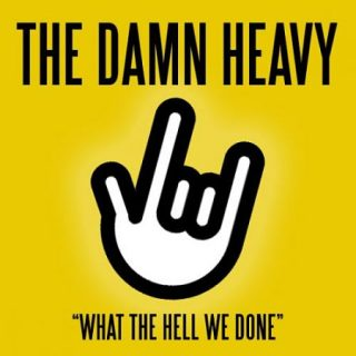 The Damn Heavy - What The Hell We Done (2017) 320 kbps