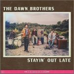 The Dawn Brothers – Stayin' Out Late (2017) 320 kbps