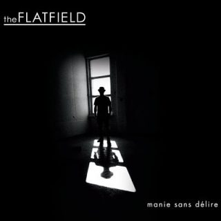 The Flatfield - Manie Sans Délire (2017)