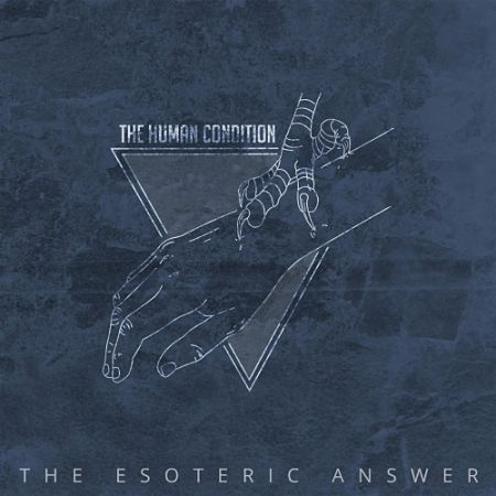 The Human Condition - The Esoteric Answer (2017) 320 kbps