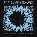 The Shallow Graves - Breathing Prayers And Echoes Of Goodbyes (2017) VBR V0