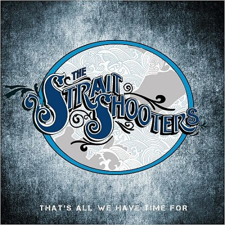 The Strait Shooters - That's All We Have Time For (2017) 320 kbps