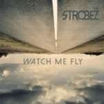 The Strobez – Watch Me Fly (2017) 320 kbps