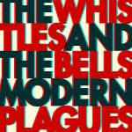 The Whistles & The Bells - Modern Plagues (2017) 320 kbps