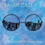 Transit Cast – The Clarity of Certain Glass (2017) 320 kbps