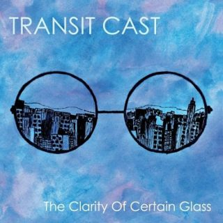 Transit Cast - The Clarity of Certain Glass (2017) 320 kbps