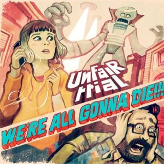 Unfair Trial - We're All Gonna Die (2017) 320 kbps