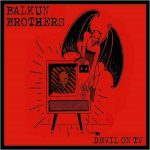 Balkun Brothers – Devil On TV (2017) 320 kbps + Scans