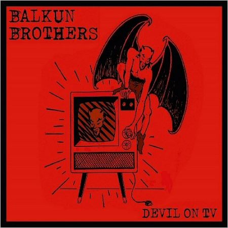 Balkun Brothers - Devil On TV (2017) 320 kbps + Scans