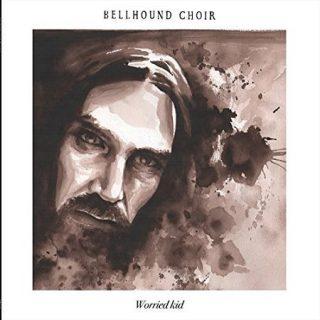 Bellhound Choir - Worried Kid (2017) 320 kbps