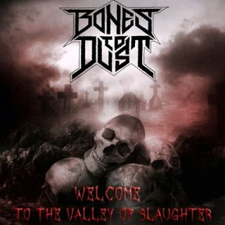 Bones to Dust - Welcome to the Valley of Slaughter (2017) 320 kbps