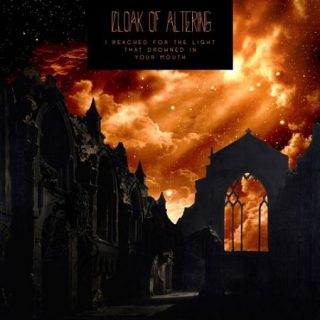 Cloak of Altering - I Reached for the Light That Drowned in Your Mouth
