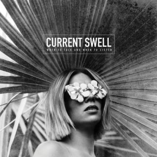 Current Swell - When to Talk and When to Listen (2017) 320 kbps