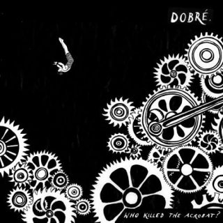 Dobré - Who Killed The Acrobat? (2017) 320 kbps