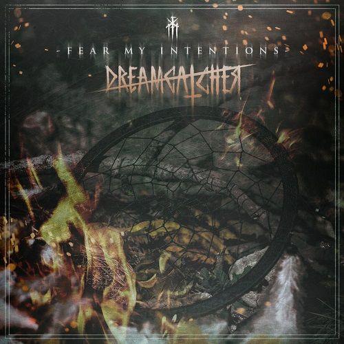 Fear My Intentions - Dreamcatcher (2017) 320 kbps