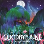 Goodbye June – Magic Valley (2017) 320 kbps