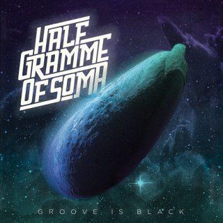Half Gramme Of Soma - Groove Is Black (2017) 320 kbps