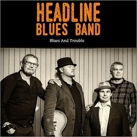 Headline Blues Band - Blues And Trouble (2017) 320 kbps