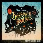 Kenny George Band – Borrowed Trouble (2017) 320 kbps