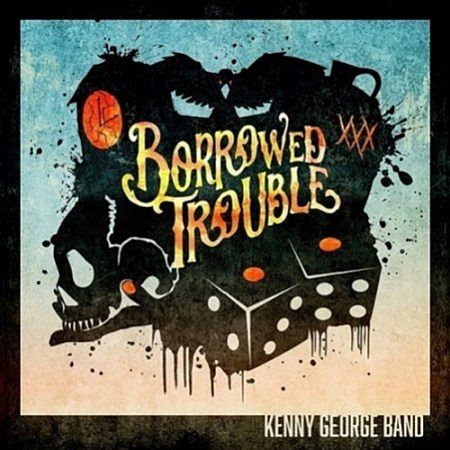 Kenny George Band - Borrowed Trouble (2017) 320 kbps