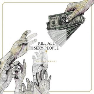Kill All The Sexy People - Philanthropy (2017) 320 kbps