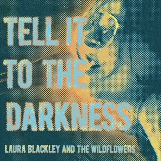 Laura Blackley & The Wildflowers - Tell It To The Darkness (2017) 320 kbps