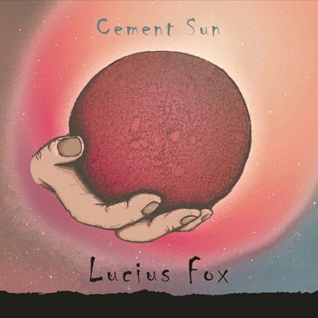 Lucius Fox - Cement Sun (2017) 320 kbps